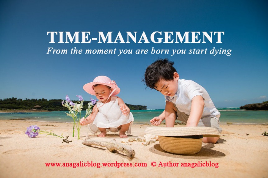 TIME-MANAGEMENT: From the moment you are born you start dying